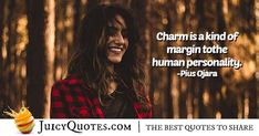 """Charm is a kind of margin to the human personality. Human Personality, Picture Quotes, Best Quotes, Charmed, Sayings, Pictures, Photos, Lyrics, Word Of Wisdom"