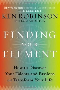 Finding Your Element: How to Discover Your Talents and Passions and Transform Your Lifeby Ken Robinson, Lou Aronica #Books #Self_Discovery #Creativity