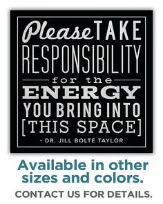 one of my fave quotes for life, but especially for social media: please take responsibility for the energy you bring into this space.