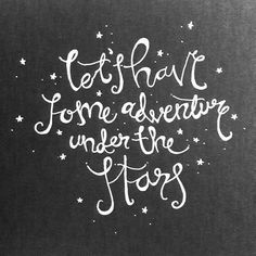 Let's Have Some Adventure Under The Stars  #quote #inspiration #calligraphy #moderncalligraphy #stars #adventure #inspiration