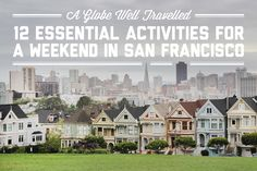 San Fran never gets old, no matter how many times you visit. If you're planning a trip, here are 12 essential activities for a weekend in San Francisco.