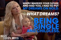 When I Married Your Father And Had You , I Had To Put My Dreams on Hold WHAT DREAMS? Being Single and Childless.