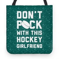 Don't Puck With This Hockey Girlfriend Totes Hockey Girlfriend, Cute Tote Bags, How To Get Away, One And Other, Hockey Players, Nhl, Random Things, Girlfriends, Hand Sewing