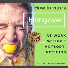 Here's how you can cure a hangover at work without your boss or colleagues noticing.