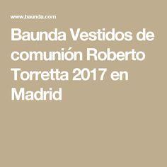 Baunda Vestidos de comunión Roberto Torretta 2017 en Madrid