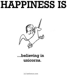 """Happiness is...believing in unicorns"" quote via www.LastLemon.com"