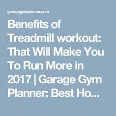 Benefits of Treadmill workout: That Will Make You To Run More in 2017   Garage Gym Planner: Best Home/Garage Gym Ideas For 2017