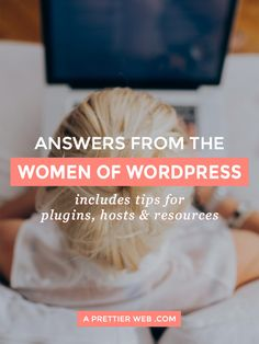 Answers from the Women of WordPress - includes tips for plugins, hosts and resources - A Prettier Web