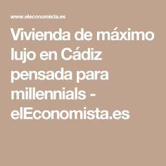 Vivienda de máximo lujo en Cádiz pensada para millennials - elEconomista.es
