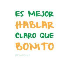 """""""Es mejor #Hablar claro que #Bonito"""". @candidman #Frases #Motivacionales"""