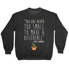 You Are Never Too Small To Make A Difference Greta Thunberg Quote White Print Crewneck Sweatshirt Crew Neck Sweatshirt, Graphic Sweatshirt, Pullover, T Shirt, Activism Quotes, Positive Comments, Sports Sweatshirts, Climate Change Effects, Make A Difference