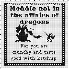 Meddle Not in the Affairs of Dragons. Would make a great Game of Thrones or Harry Potter Cross Stitch pattern.
