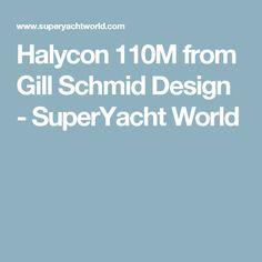 Halycon 110M from Gill Schmid Design - SuperYacht World