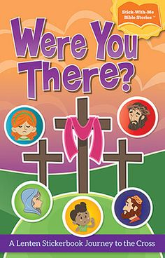 Were You There? (Booklet): A Lenten Stickerbook Journey To The Cross