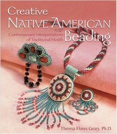 Creative Native American Beading: Contemporary Interpretations of Traditional Motifs: Amazon.de: Theresa Flores Geary: Fremdsprachige Bücher