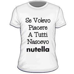 Maglietta personalizzata Se volevo piacere a tutti nascevo nutella