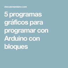 5 programas gráficos para programar con Arduino con bloques