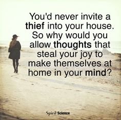 Don't allow your own mind to be the thief that steals your joy.