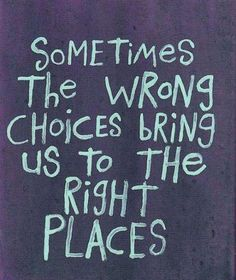 """Never regret the """"wrong"""" choices...they happened for a reason."""