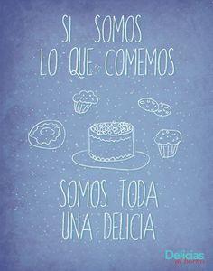 Si somos lo que comemos, somos toda una delicia :)