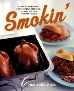 Smokin': Recipes for Smoking Ribs  Salmon  Chicken  Mozzarella  and More with Your Stovetop Smoker: http://www.amazon.com/Smokin-Recipes-Smoking-Mozzarella-Stovetop/dp/0060548150/?tag=greavidesto05-20