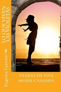 Lo que Viven las Violetas: El diario de una mujer cansada de Eugenia Carrión http://www.amazon.es/dp/1515317137/ref=cm_sw_r_pi_dp_zJBcwb07KWB07