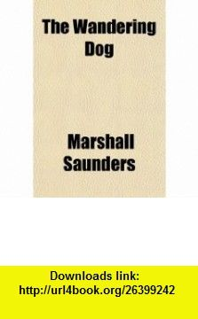 The Wandering Dog; Adventures of a Fox-Terrier (9780217556071) Marshall Saunders , ISBN-10: 0217556078  , ISBN-13: 978-0217556071 ,  , tutorials , pdf , ebook , torrent , downloads , rapidshare , filesonic , hotfile , megaupload , fileserve