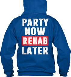 Party Now Rehab Later Royal T-Shirt Back