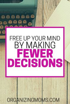 Are you feeling scattered and overwhelmed? Here are some ideas to help you free up your mind by making fewer decisions.