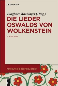 Die Lieder Oswalds von Wolkenstein / Herausgegeben von Karl Kurt Klein - 4., grundlegend neu bearb. Aufl. / von Burghart Wachinger  - Berlin ; Boston : De Gruyter, cop. 2015