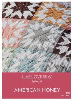 American Honey Fat Quarter Quilt Pattern beginner friendly twin quilt pattern by Keera Job of LIVE.LOVE.SEW traditional quilt design for the modern home - make this quilt to showcase your favourite fabric prints!