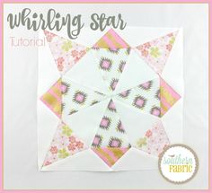 Whirling Star Quilt Block Tutorial   Southern Fabric