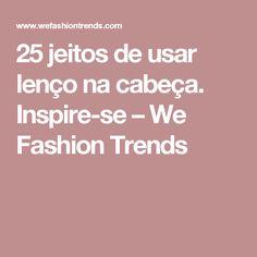 25 jeitos de usar lenço na cabeça. Inspire-se – We Fashion Trends