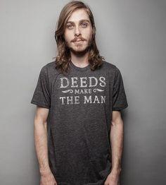 Deeds Make the Man T-Shirt