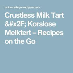 Crustless Milk Tart / Korslose Melktert – Recipes on the Go Korslose Melktert, Melktert Recipe, Milk Tart, My Recipes, Easy Meals, Baking, Desserts, Food, Postres