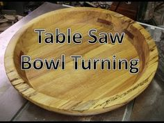 Turning large bowls on the table saw. - All