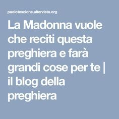La Madonna vuole che reciti questa preghiera e farà grandi cose per te | il blog della preghiera