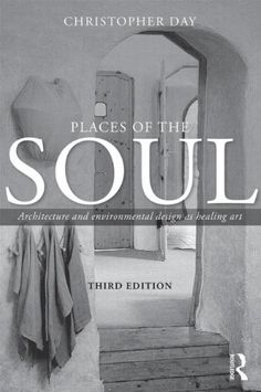 Places of the Soul: Architecture and environmental design as a healing art by Christopher Day http://www.amazon.com/dp/0415702437/ref=cm_sw_r_pi_dp_wsuZwb0NN8A3G