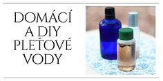 Domácí tonika a DIY pleťové vody Water Bottle, Soap, Make Up, Cosmetics, Drinks, Blog, Diy, Hairstyle, Drinking