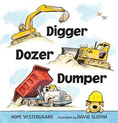 DIGGER DOZER DUMPER by Hope Vestergaard, illustrated by David Slonim. This collection of 16 poems about things that go is more than just a truck book. These poems are perfect for little listeners - lyrical and filled with wonderful vocabulary and descriptions of trucks you don't often find in these kinds of books, from cherry pickers to snow plows to steamrollers.