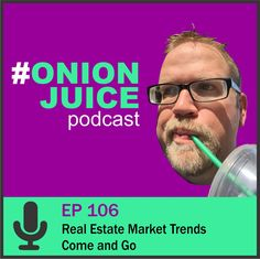 Real Estate Market Trends Come and Go - Episode 106