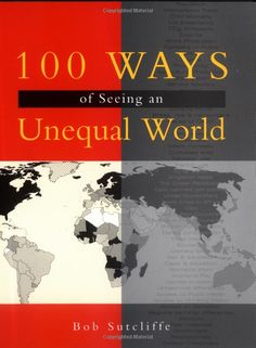 100 Ways of Seeing an Unequal World, Bob Sutcliffe