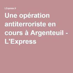 Une opération antiterroriste en cours à Argenteuil - L'Express
