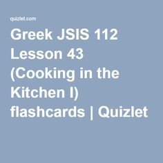 Greek JSIS 112 Lesson 43 (Cooking in the Kitchen I) flashcards | Quizlet