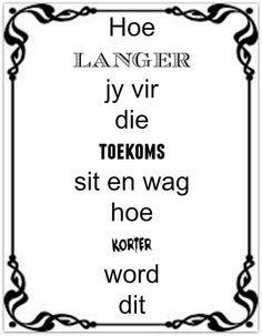 Afrikaans is wonderlik | Hoe langer jy vir die toekoms sit en wag, hoe korter word dit