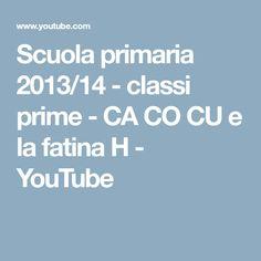 Scuola primaria 2013/14 - classi prime - CA CO CU e la fatina H - YouTube