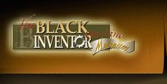 "This site is LOADED with interesting information on African-American inventors.  ""The Black Inventor Online Museum - a Look at Black Inventors and their Contributions to Society"""