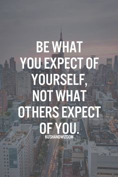 Be what you expect of yourself, not what others expect of you. #Positive #Quotes http://www.beadominator.com/
