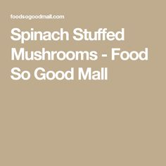 Spinach Stuffed Mushrooms - Food So Good Mall