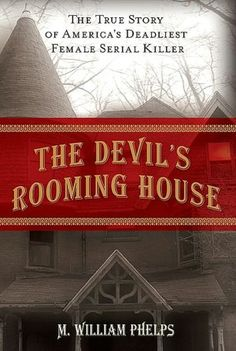 The Devil's Rooming House: The True Story of America's Deadliest Female Serial Killer